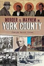 Murder and Mayhem in York County, Joseph David Cress, New Books