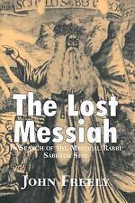 The Lost Messiah: In Search of the Mystical Rabbi Sabbatai Sevi, John Freely, Ne