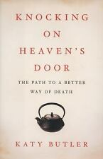 Knocking on Heaven's Door : The Path to a Better Way of Death by Katy Butler...