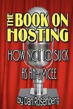 The Book on Hosting: How Not to Suck as an Emcee by Rosenberg, Dan
