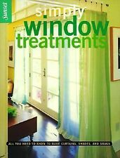 Simply Window Treatments: All You Need to Know to Make Curtains, Shades, and Swa