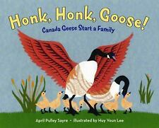Honk, Honk, Goose!: Canada Geese Start a Family by Sayre, April Pulley