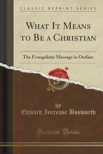 What It Means to Be a Christian : The Evangelistic Message in Outline...
