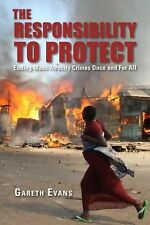 The Responsibility to Protect : Ending Mass Atrocity Crimes Once and for All...