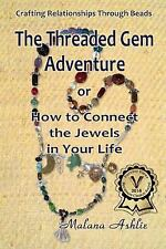 The Threaded Gem Adventure : Or How to Connect the Jewels in Your Life by...