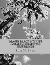 Images Black and White --Chalk and Charcoal Renderings by Rolf McEwen (2014,...