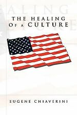 The Healing of A Culture by Eugene Chiaverini (2010, Paperback)