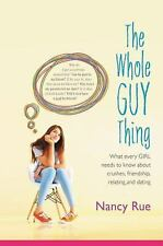 The Whole Guy Thing: What Every Girl Needs to Know about Crushes, Friendship, Re