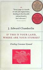 IF THIS IS YOUR LAND WHERE ARE YOUR STORIES J. EDWARD CHAMBERLIN