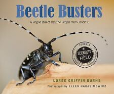 Scientists in the Field: Beetle Busters : A Rogue Insect and the People Who...