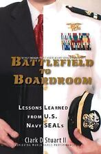 Battlefield to Boardroom : Lessons Learned from U. S. Navy SEALs by Clark D Stua