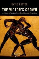 The Victor's Crown: A History of Ancient Sport from Homer to Byzantium, Potter,
