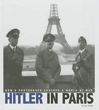 Hitler in Paris: How a Photograph Shocked a World at War (Captured World History