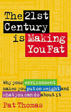 The 21st Century is Making You Fat: Why Your Environment Makes You Put on Weight