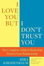 I Love You but I Don't Trust You : The Complete Guide to Restoring Trust in...