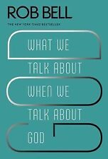 What We Talk About When We Talk About God, Bell, Rob, Good Book