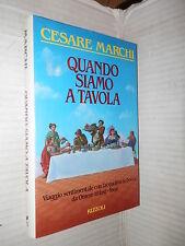 QUANDO SIAMO A TAVOLA Cesare Marchi Rizzoli 1990 cucina libro gastronomia di