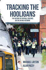 Tracking the Hooligans - The History of Football Violence on the UK Rail Network