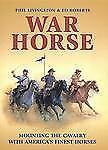 War Horse : Mounting the Cavalry with America's Finest Horses by Ed Roberts...