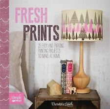 Fresh Prints: 25 Easy and Enticing Printing Projects to Make at Home Simple Mak