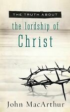 The Truth about the Lordship of Christ by John MacArthur * New