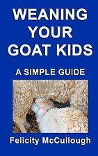 Weaning Your Goat Kids a Simple Guide by Felicity McCullough (2012, Paperback)