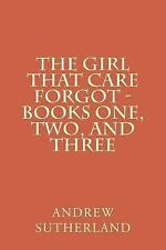 The Girl That Care Forgot - Books One, Two, and Three : Parts 1, 2, And 3 by...