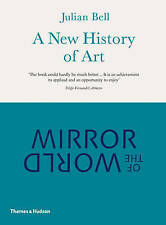 FINE Mirror of the World: A New History of Art, Julian Bell Paperback