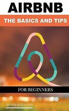 Airbnb: the Basics and Tips for Beginners by Philip Tranton (2016, Paperback)