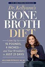 Dr. Kellyann's Bone Broth Diet: Lose Up to 15 Pounds 4 Inches--and Your Wrink...