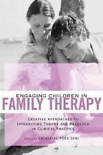 Engaging Children in Family Therapy: Creative Approaches to Integrating Theory a