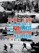 1945-2015 L'almanach des 70 ans de la victoire des alliès