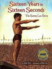 Sixteen Years in Sixteen Seconds : The Sammy Lee Story by Paula Yoo and Dom...