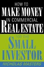 How to Make Money in Commercial Real Estate for the Small Investor, Masters, Nic