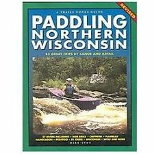 Paddling Northern Wisconsin: 85 Great Trips by Canoe and Kayak (Trails Book Guid