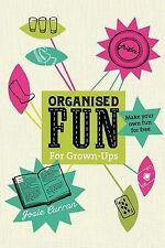 Organised Fun for Grown-Ups: Make Your Own Fun For Free by Josie Curran...