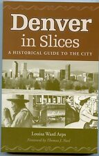 Colorado History - Denver In Slices, Historical Guide to City by; Arps - 1998