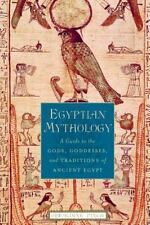 Egyptian Mythology : A Guide to the Gods, Goddesses, and Traditions of...