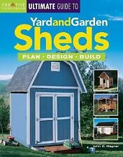 The Ultimate Guide to Yard and Garden Sheds: Plan, Design, Build Wagner Mr., Jo