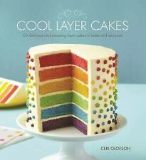 Cool Layer Cakes : 50 Delicious and Amazing Layer Cakes to Bake and Decorate...