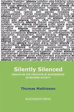 Silently Silenced Essays on the Creation of Acquiescence in Society Mathiesen