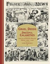 Cruel Deeds and Dreadful Calamities: The Illustrated Police News 1864-1938, Lind