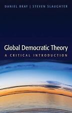Global Democratic Theory : A Critical Introduction by Daniel Bray and Steven...