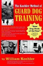 The Koehler Method of Guard Dog Training; An Effective & Authoritative Guide for
