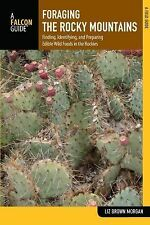 Foraging the Rocky Mountains : Finding, Identifying, and Preparing Edible...