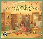 B Is for Bookworm: A Library Alphabet (Sleeping Bear Alphabets)