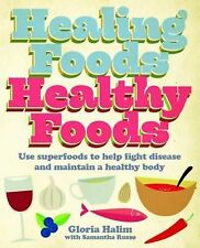 Healing Foods,  Healthy Foods: Use Superfoods to Help Fight Disease and...