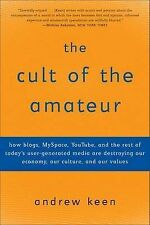 The Cult of the Amateur: How Blogs, Myspace, Youtube, and the Rest of Today's...