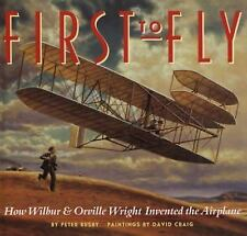 First to Fly: How Wilbur and Orville Wright Invented the Airplane