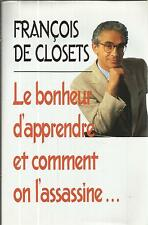 FRANCOIS DE CLOSETS LE BONHEUR D'APPRENDRE ET COMMENT ON L'ASSASSINE...